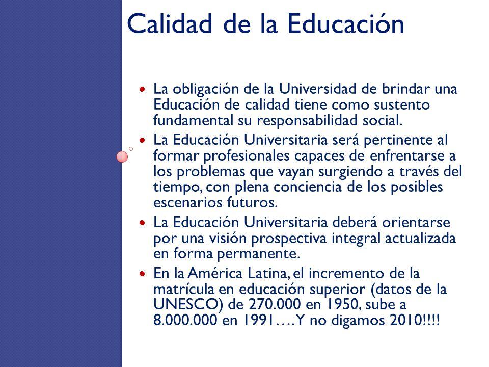 Calidad de la Educación La obligación de la Universidad de brindar una Educación de calidad tiene como sustento fundamental su responsabilidad social.