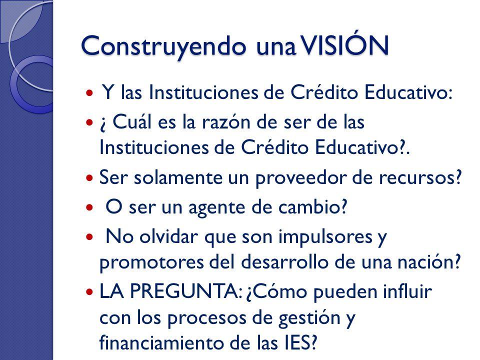 Y las Instituciones de Crédito Educativo: ¿ Cuál es la razón de ser de las Instituciones de Crédito Educativo?. Ser solamente un proveedor de recursos