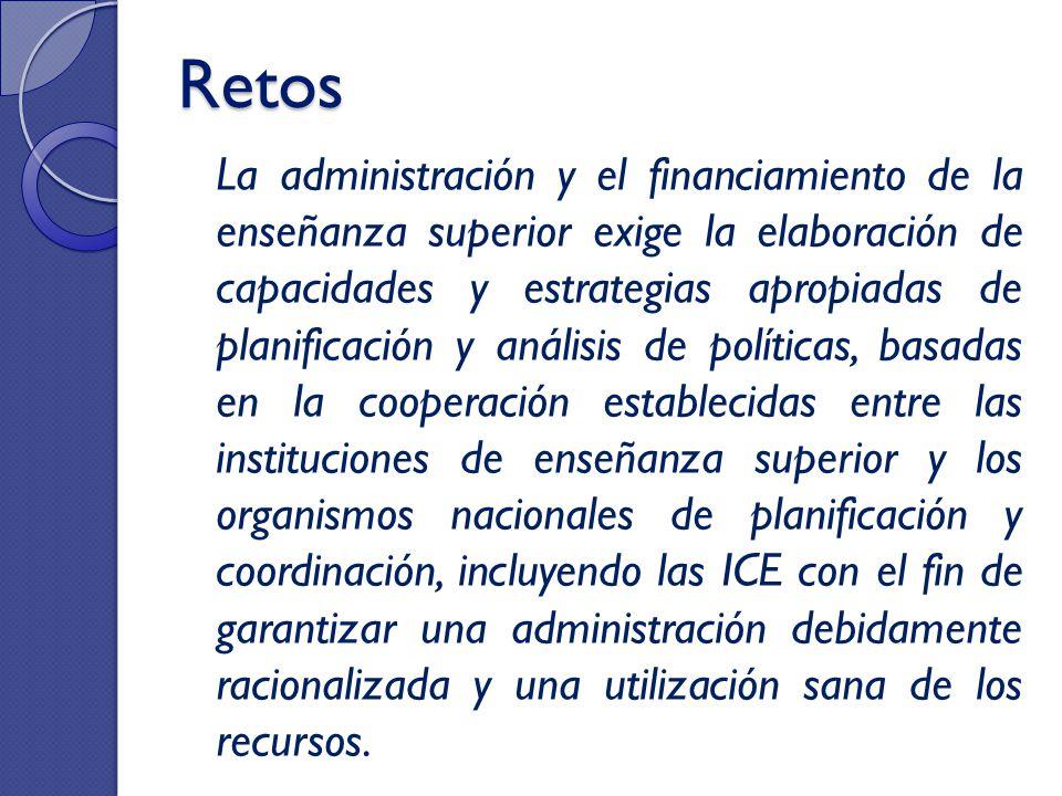 Retos La administración y el financiamiento de la enseñanza superior exige la elaboración de capacidades y estrategias apropiadas de planificación y a