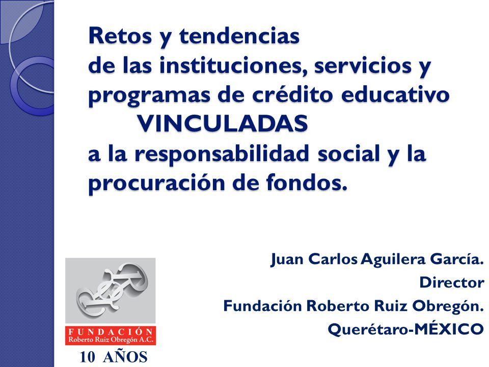 Retos y tendencias de las instituciones, servicios y programas de crédito educativo VINCULADAS a la responsabilidad social y la procuración de fondos.
