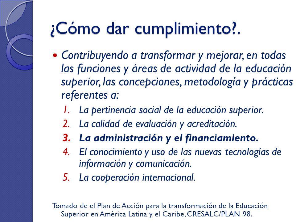 ¿Cómo dar cumplimiento?. Contribuyendo a transformar y mejorar, en todas las funciones y áreas de actividad de la educación superior, las concepciones