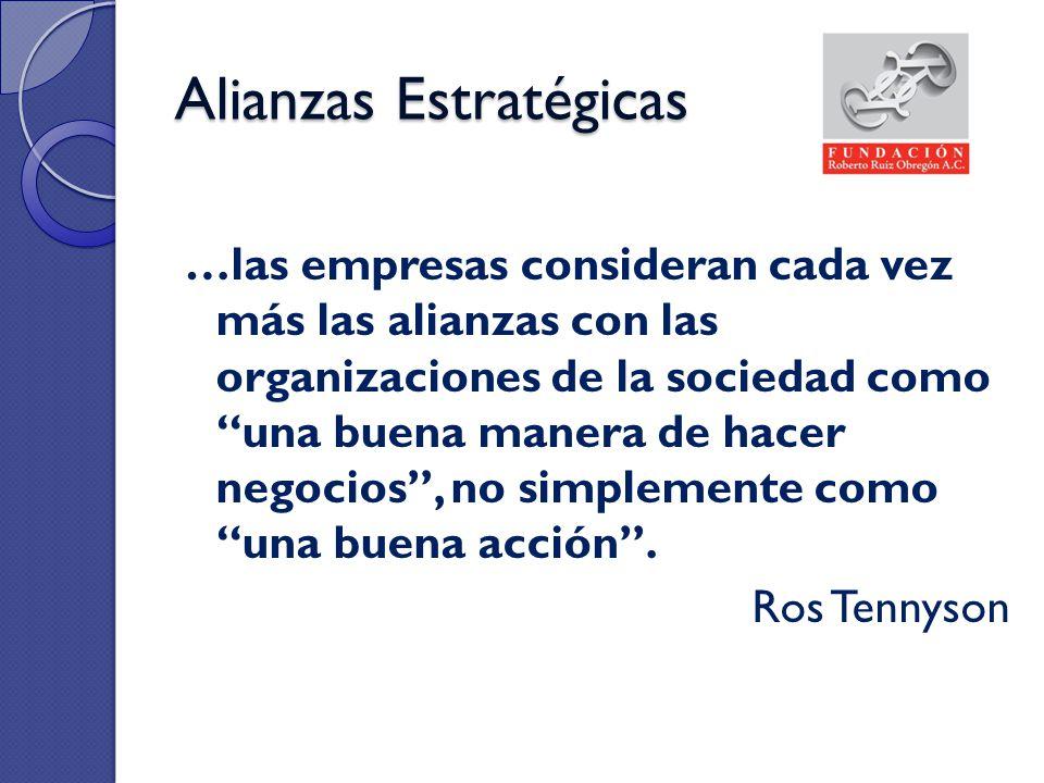 Alianzas Estratégicas …las empresas consideran cada vez más las alianzas con las organizaciones de la sociedad como una buena manera de hacer negocios
