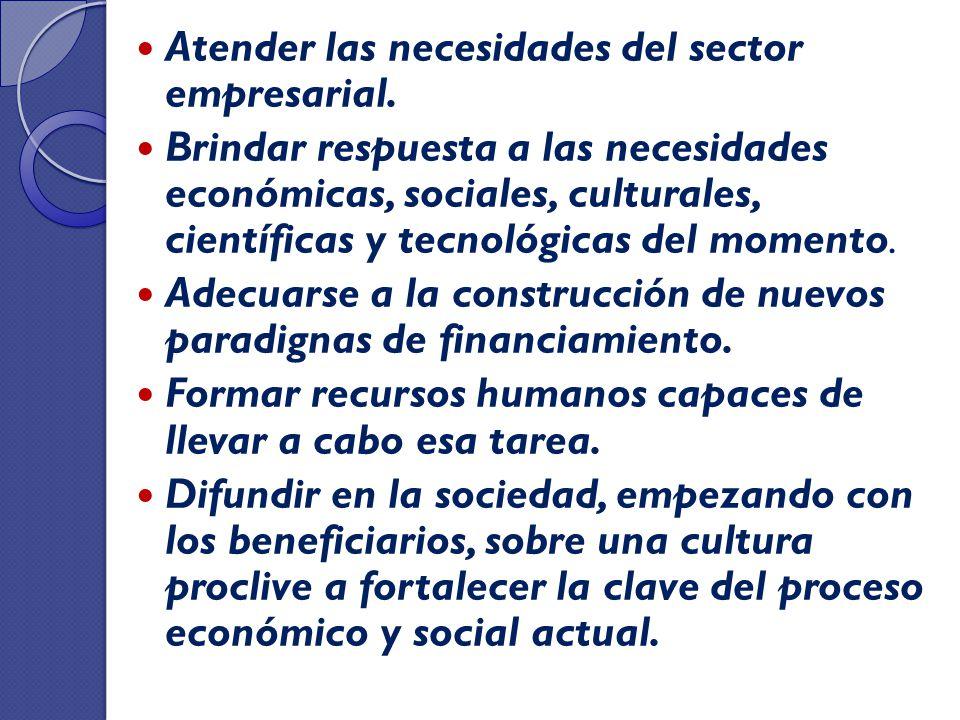 Atender las necesidades del sector empresarial. Brindar respuesta a las necesidades económicas, sociales, culturales, científicas y tecnológicas del m