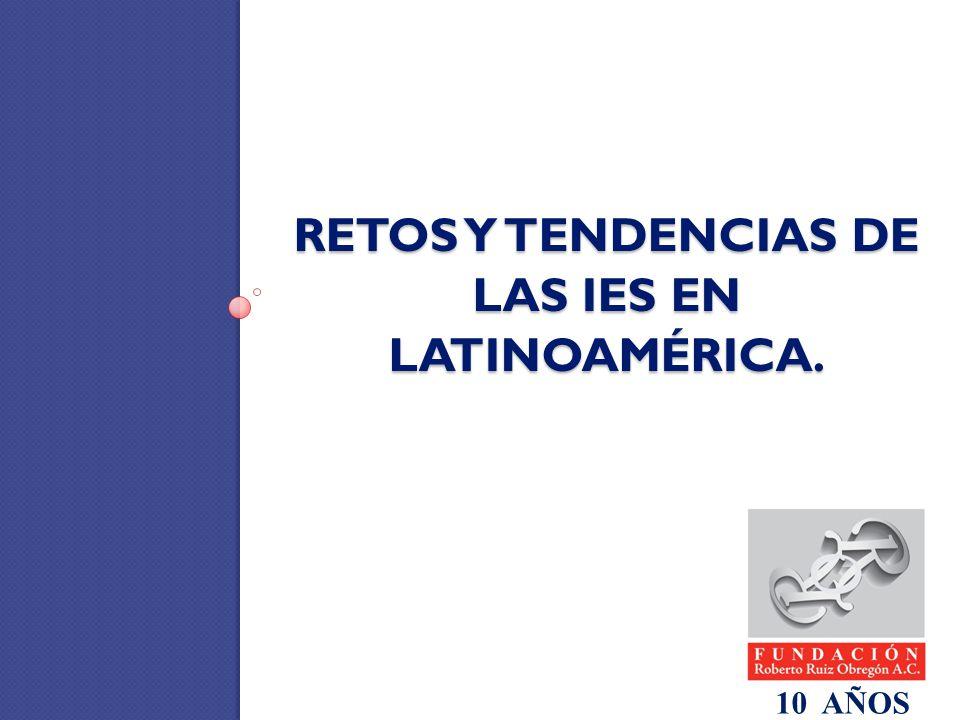 RETOS Y TENDENCIAS DE LAS IES EN LATINOAMÉRICA. 10 AÑOS