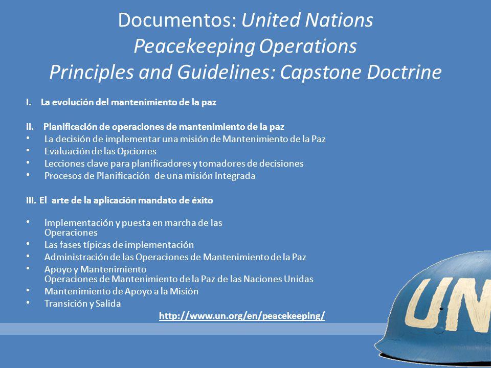 Documentos: United Nations Peacekeeping Operations Principles and Guidelines: Capstone Doctrine I. La evolución del mantenimiento de la paz II. Planif