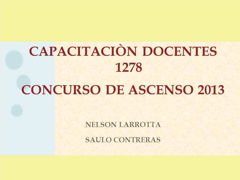 CAPACITACIÒN DOCENTES 1278 CONCURSO DE ASCENSO 2013 NELSON LARROTTA SAULO CONTRERAS