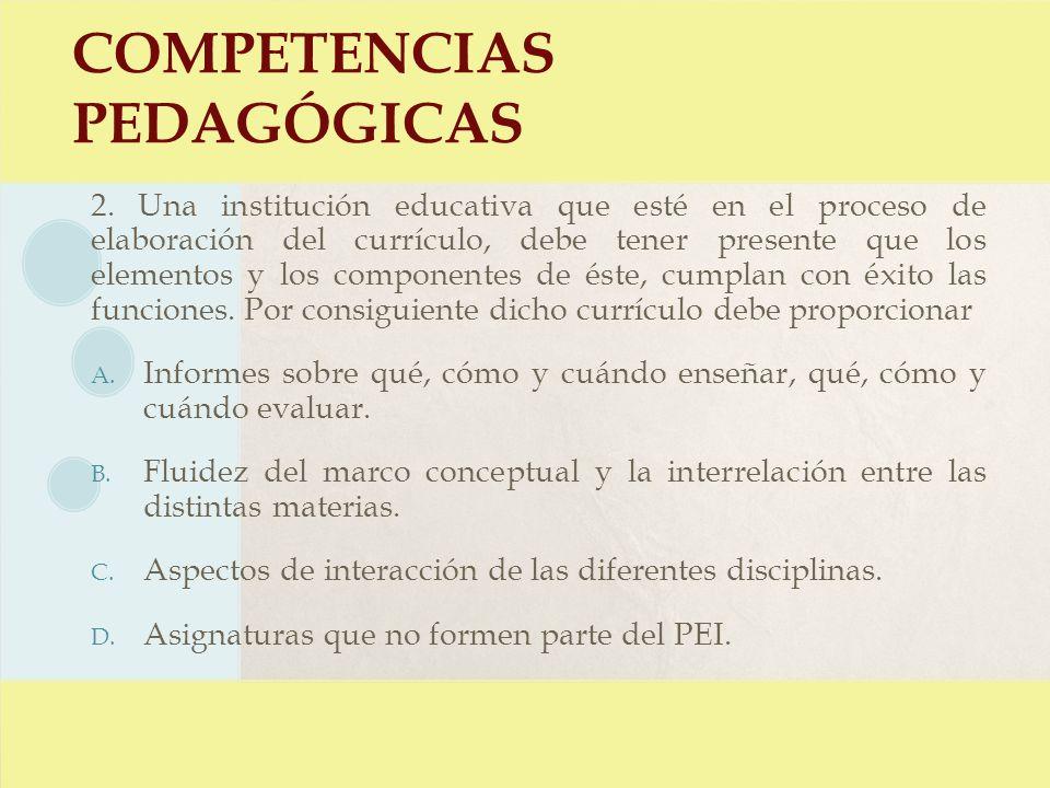 COMPETENCIAS PEDAGÓGICAS 2. Una institución educativa que esté en el proceso de elaboración del currículo, debe tener presente que los elementos y los