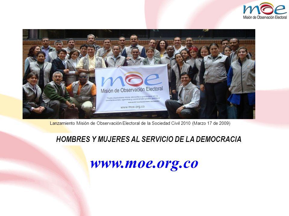 HOMBRES Y MUJERES AL SERVICIO DE LA DEMOCRACIA www.moe.org.co Lanzamiento Misión de Observación Electoral de la Sociedad Civil 2010 (Marzo 17 de 2009)
