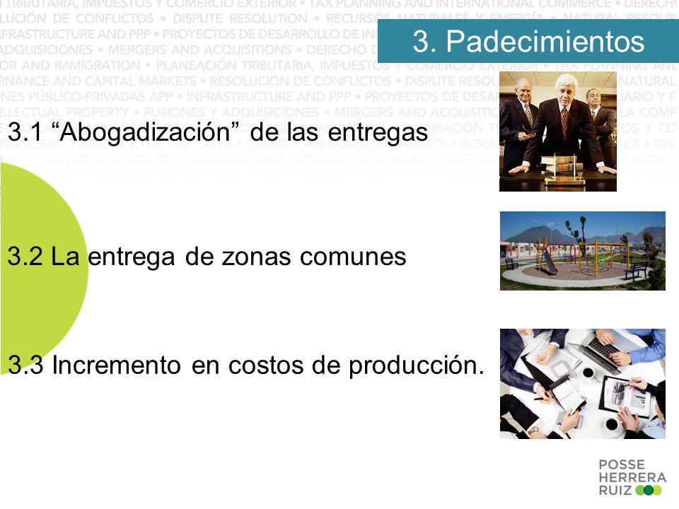 3.1 Abogadización de las entregas 3.2 La entrega de zonas comunes 3.3 Incremento en costos de producción.