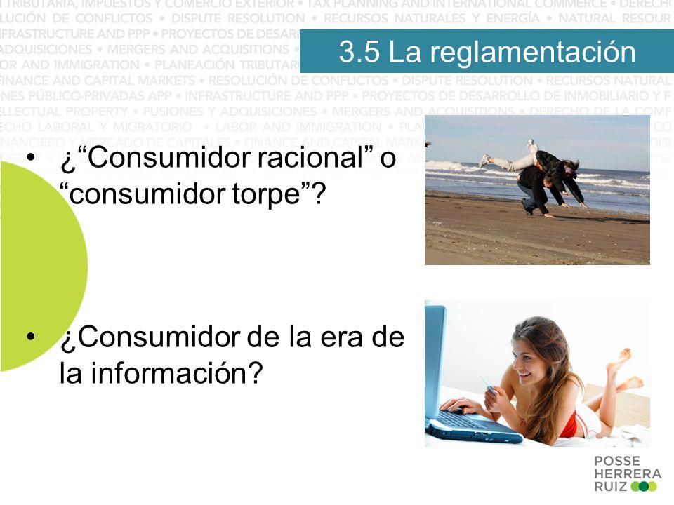 3.5 La reglamentación ¿Consumidor racional o consumidor torpe.
