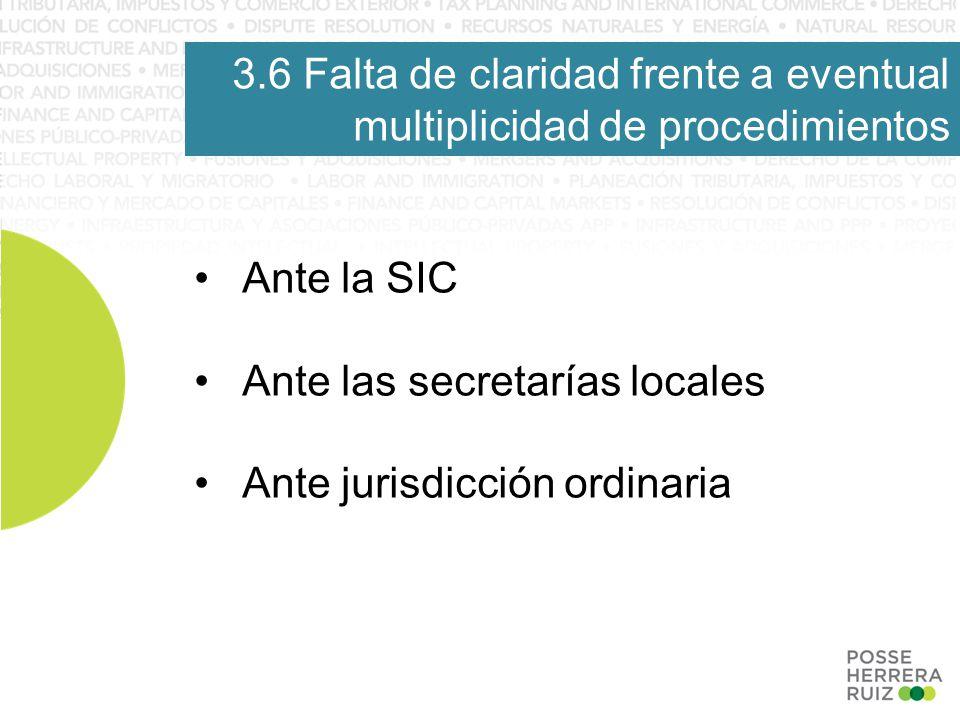 3.6 Falta de claridad frente a eventual multiplicidad de procedimientos Ante la SIC Ante las secretarías locales Ante jurisdicción ordinaria