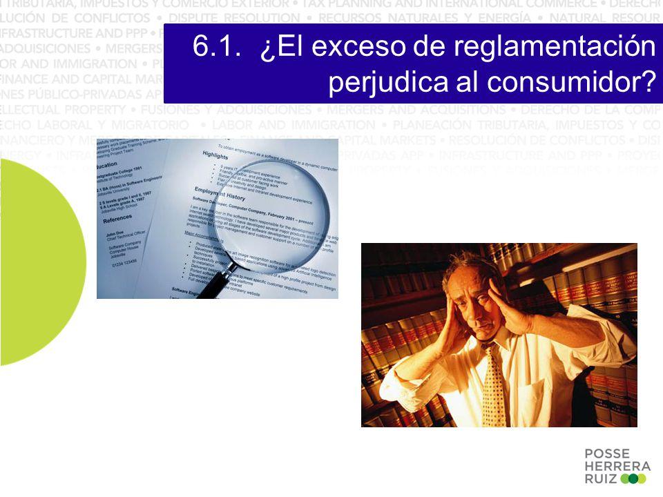 6.1.¿El exceso de reglamentación perjudica al consumidor