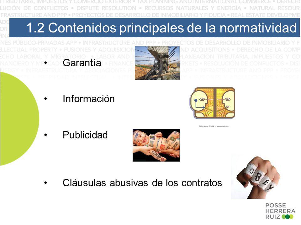 1.2 Contenidos principales de la normatividad Garantía Información Publicidad Cláusulas abusivas de los contratos