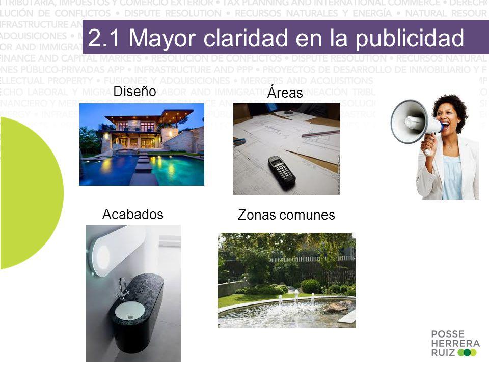 2.1 Mayor claridad en la publicidad Diseño Áreas Acabados Zonas comunes