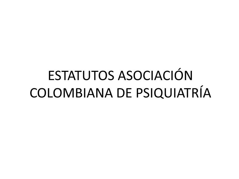 ESTATUTOS ASOCIACIÓN COLOMBIANA DE PSIQUIATRÍA