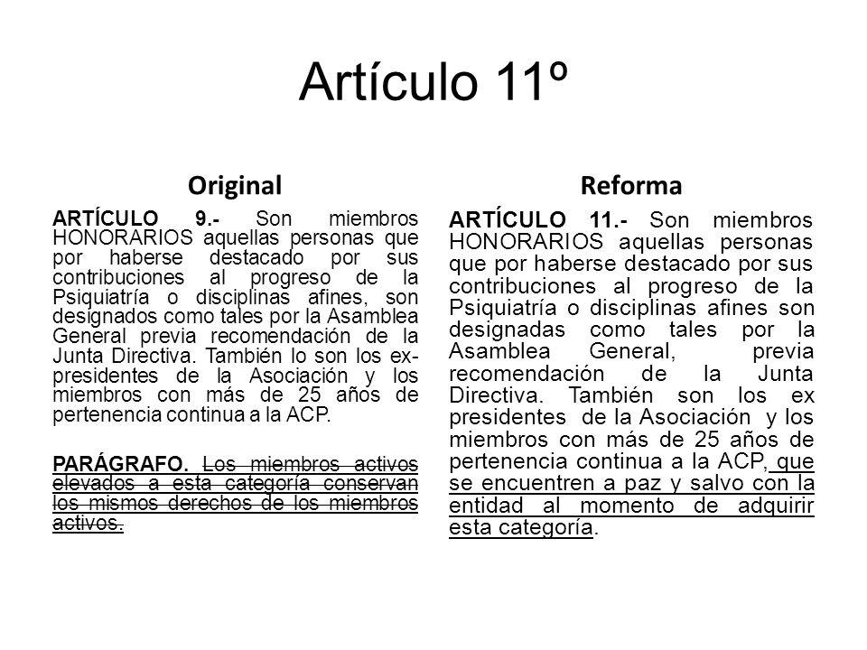 Artículo 11º Original ARTÍCULO 9.- Son miembros HONORARIOS aquellas personas que por haberse destacado por sus contribuciones al progreso de la Psiquiatría o disciplinas afines, son designados como tales por la Asamblea General previa recomendación de la Junta Directiva.