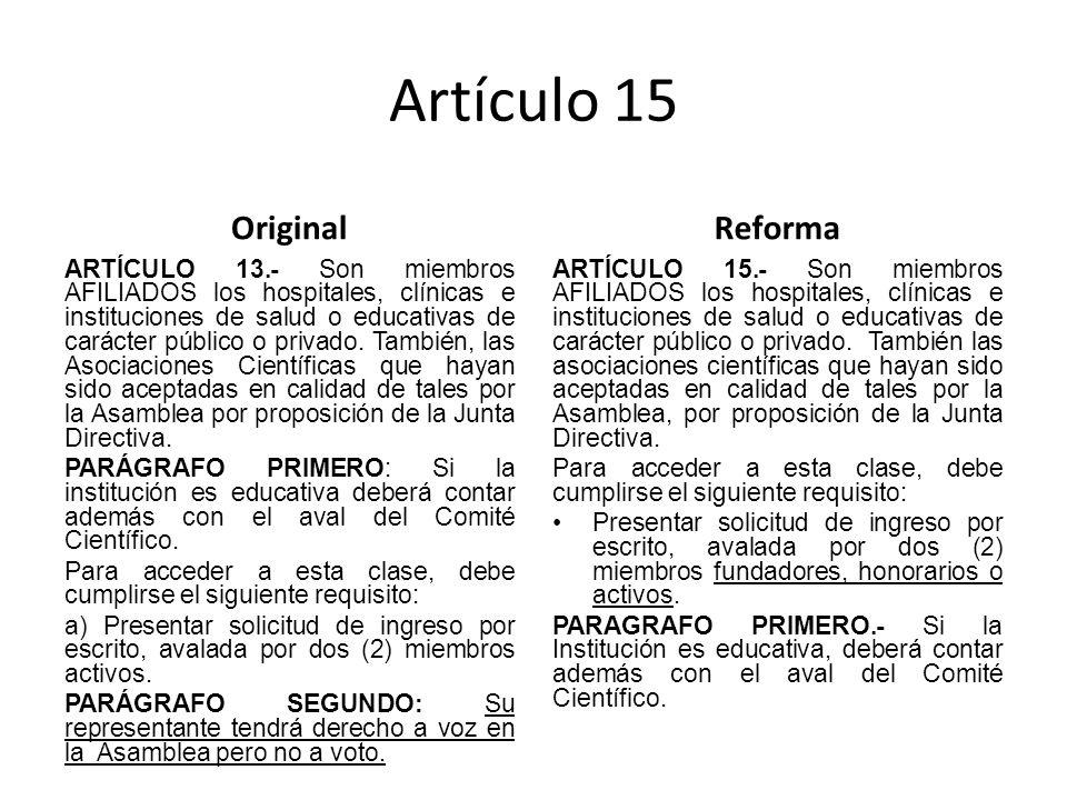 Artículo 15 Original ARTÍCULO 13.- Son miembros AFILIADOS los hospitales, clínicas e instituciones de salud o educativas de carácter público o privado.