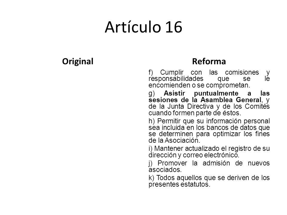 Artículo 16 OriginalReforma f) Cumplir con las comisiones y responsabilidades que se le encomienden o se comprometan.