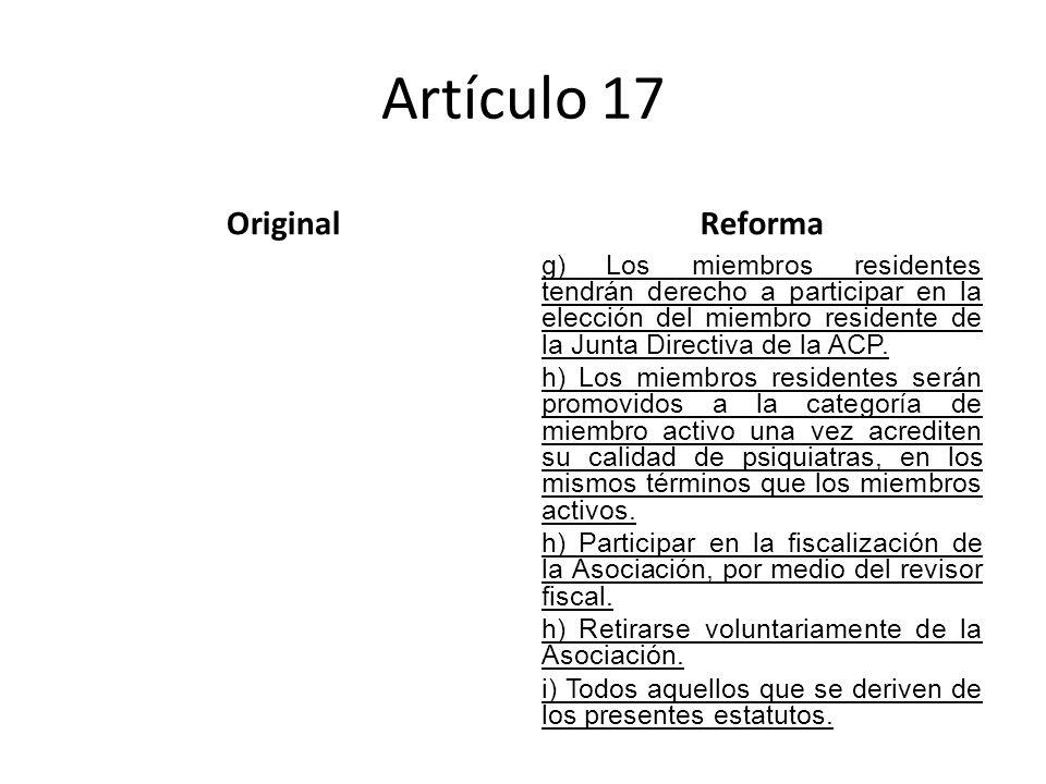 Artículo 17 OriginalReforma g) Los miembros residentes tendrán derecho a participar en la elección del miembro residente de la Junta Directiva de la ACP.
