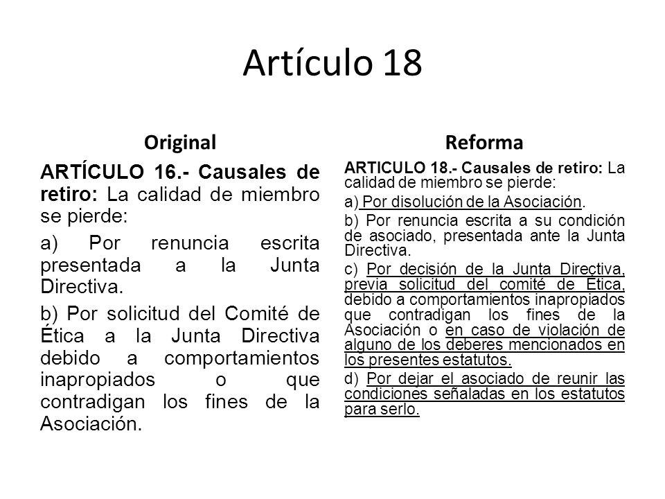 Artículo 18 Original ARTÍCULO 16.- Causales de retiro: La calidad de miembro se pierde: a) Por renuncia escrita presentada a la Junta Directiva.