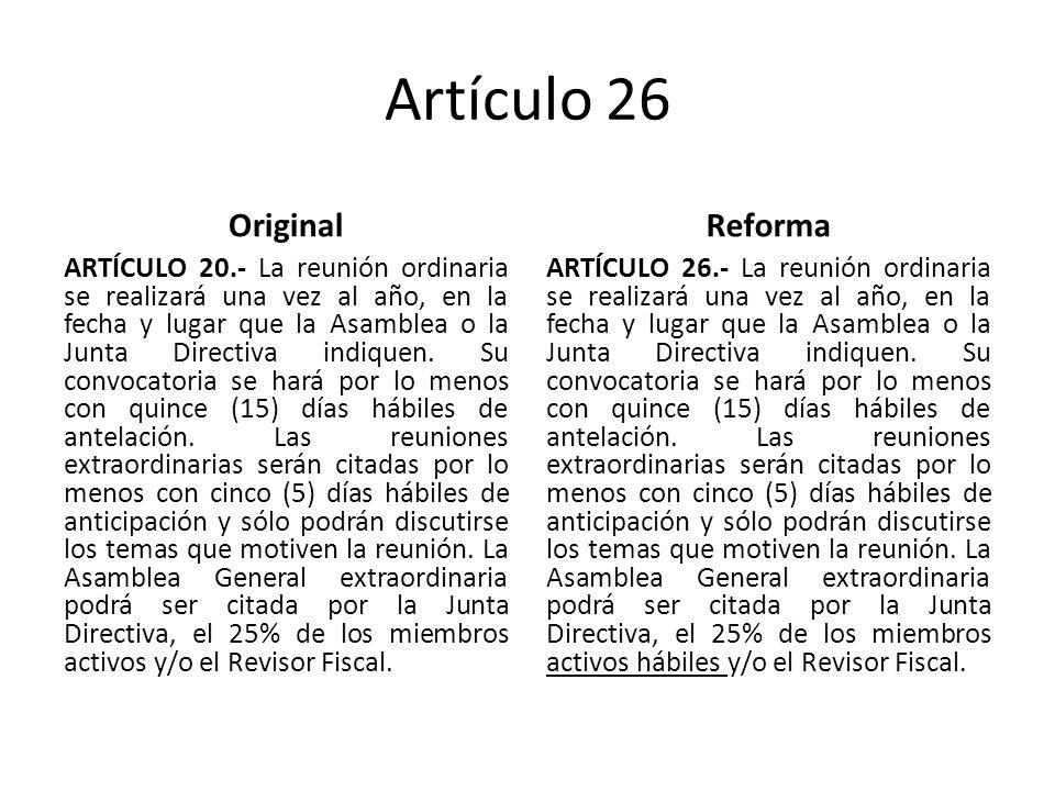 Artículo 26 Original ARTÍCULO 20.- La reunión ordinaria se realizará una vez al año, en la fecha y lugar que la Asamblea o la Junta Directiva indiquen.
