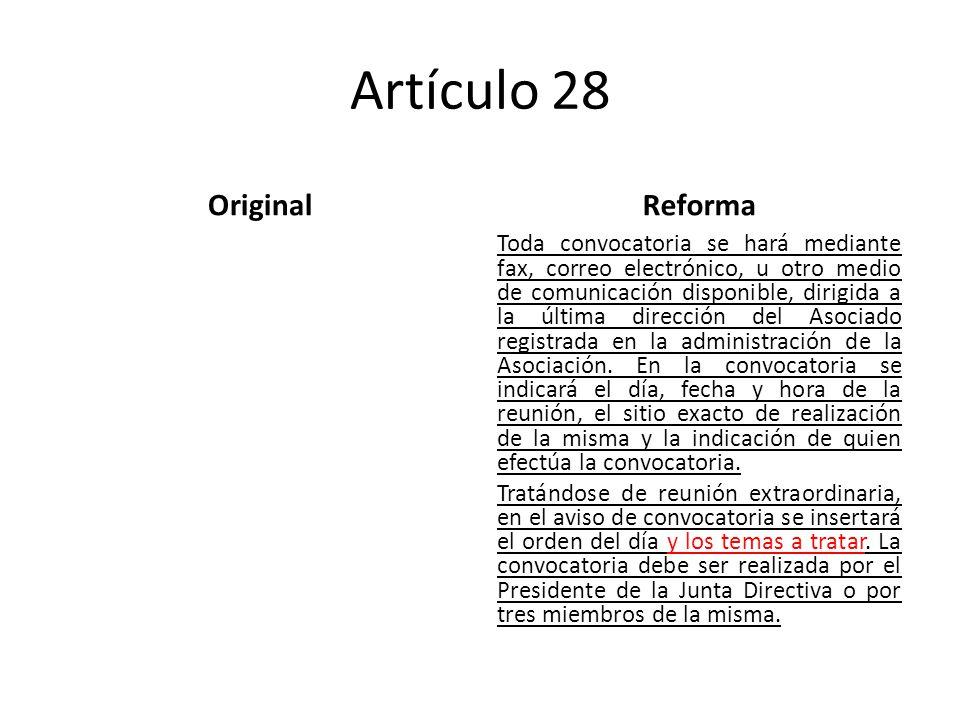 Artículo 28 OriginalReforma Toda convocatoria se hará mediante fax, correo electrónico, u otro medio de comunicación disponible, dirigida a la última dirección del Asociado registrada en la administración de la Asociación.