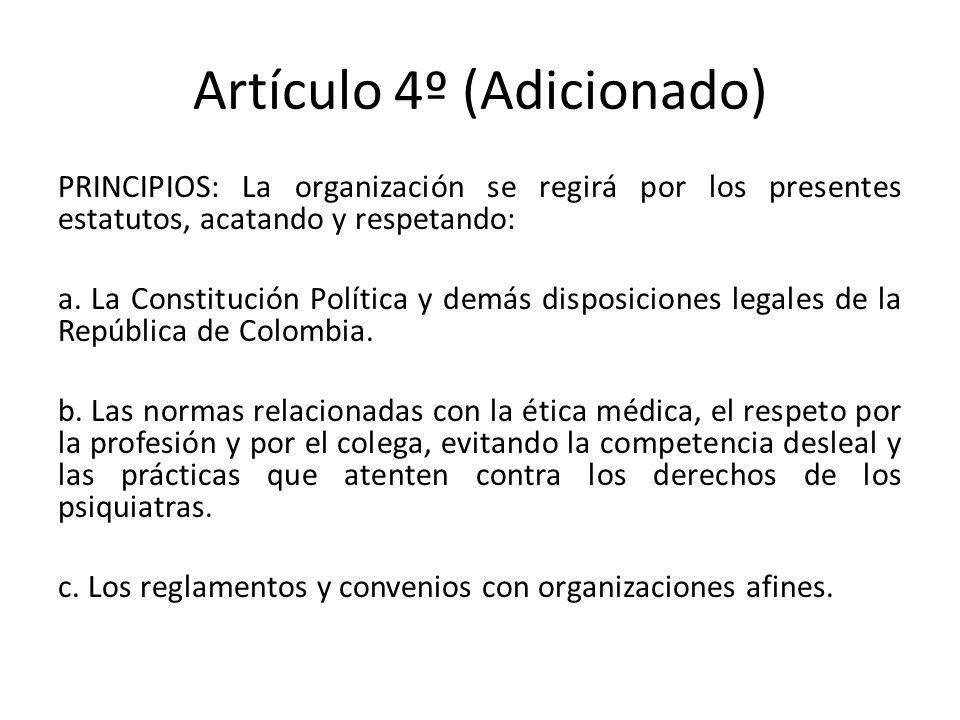 Artículo 4º (Adicionado) PRINCIPIOS: La organización se regirá por los presentes estatutos, acatando y respetando: a.