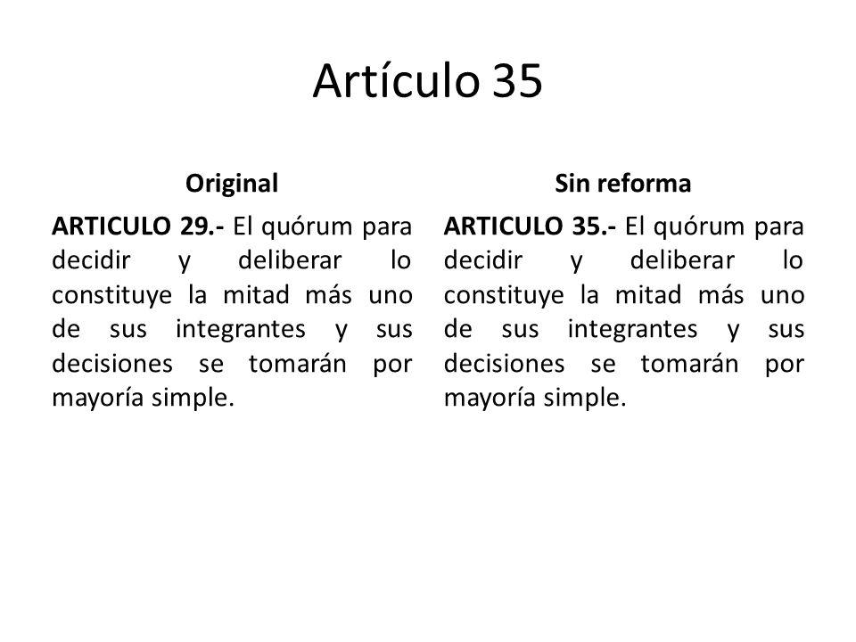 Artículo 35 Original ARTICULO 29.- El quórum para decidir y deliberar lo constituye la mitad más uno de sus integrantes y sus decisiones se tomarán por mayoría simple.