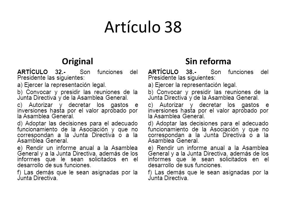 Artículo 38 Original ARTÍCULO 32.- Son funciones del Presidente las siguientes: a) Ejercer la representación legal.