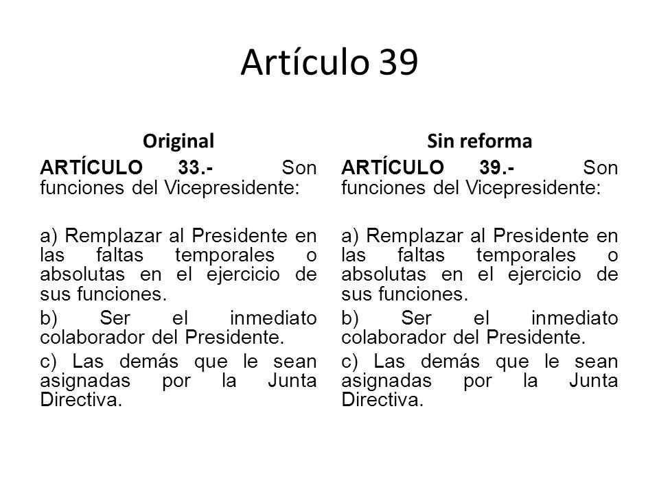 Artículo 39 Original ARTÍCULO 33.- Son funciones del Vicepresidente: a) Remplazar al Presidente en las faltas temporales o absolutas en el ejercicio de sus funciones.