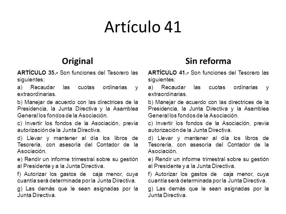 Artículo 41 Original ARTÍCULO 35.- Son funciones del Tesorero las siguientes: a) Recaudar las cuotas ordinarias y extraordinarias.