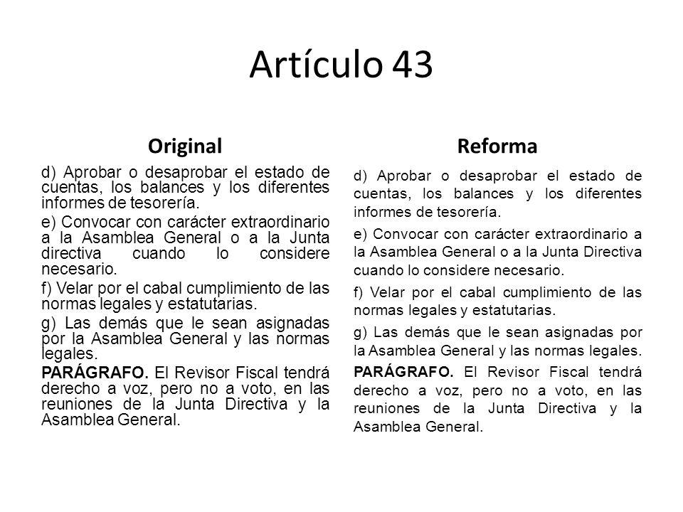 Artículo 43 Original d) Aprobar o desaprobar el estado de cuentas, los balances y los diferentes informes de tesorería.