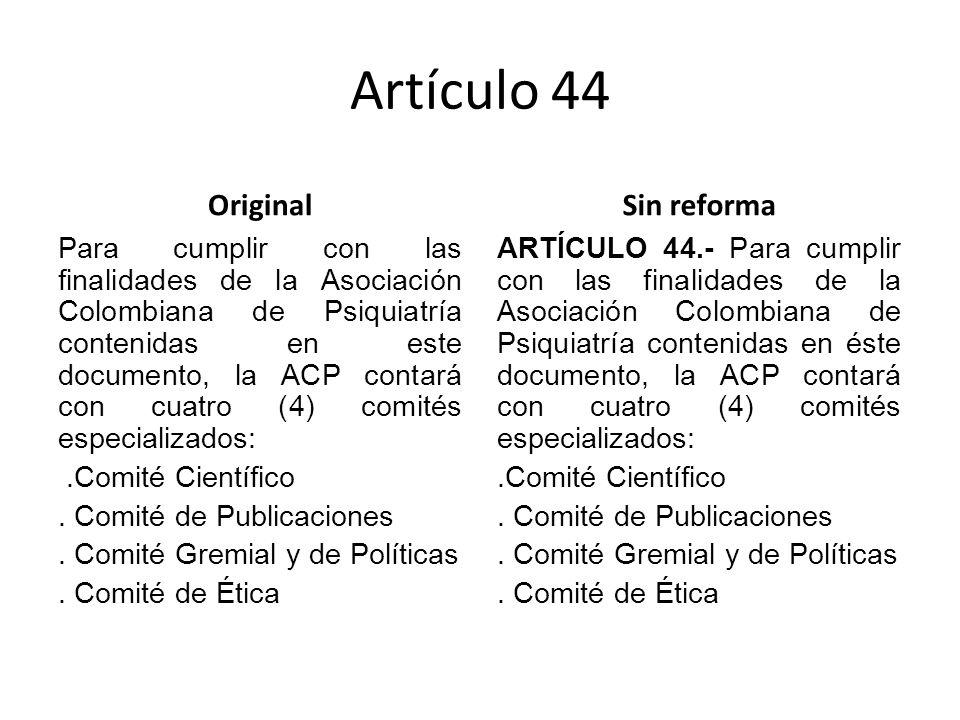 Artículo 44 Original Para cumplir con las finalidades de la Asociación Colombiana de Psiquiatría contenidas en este documento, la ACP contará con cuatro (4) comités especializados:.Comité Científico.