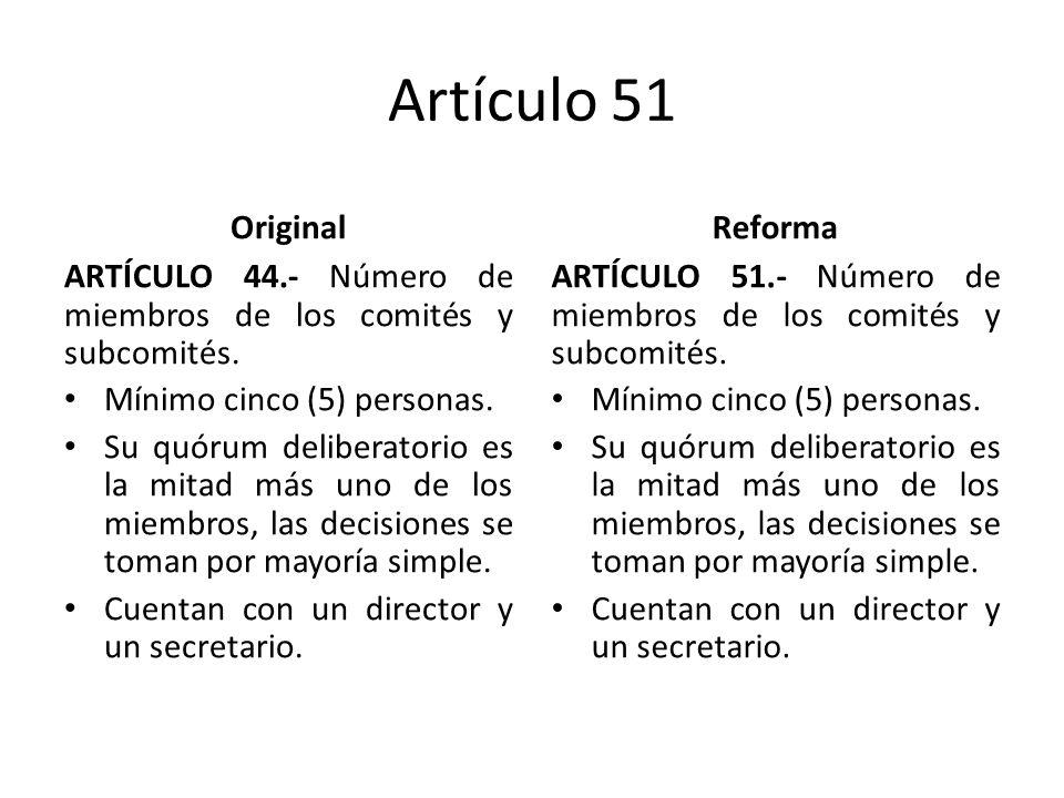 Artículo 51 Original ARTÍCULO 44.- Número de miembros de los comités y subcomités.