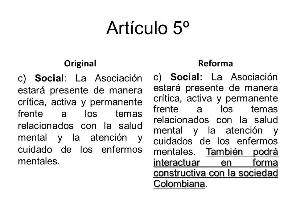 Artículo 5º Original c) Social: La Asociación estará presente de manera crítica, activa y permanente frente a los temas relacionados con la salud mental y la atención y cuidado de los enfermos mentales.