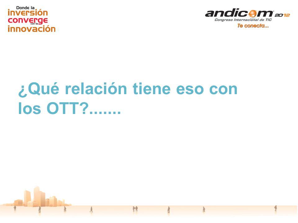 ¿Qué relación tiene eso con los OTT?.......