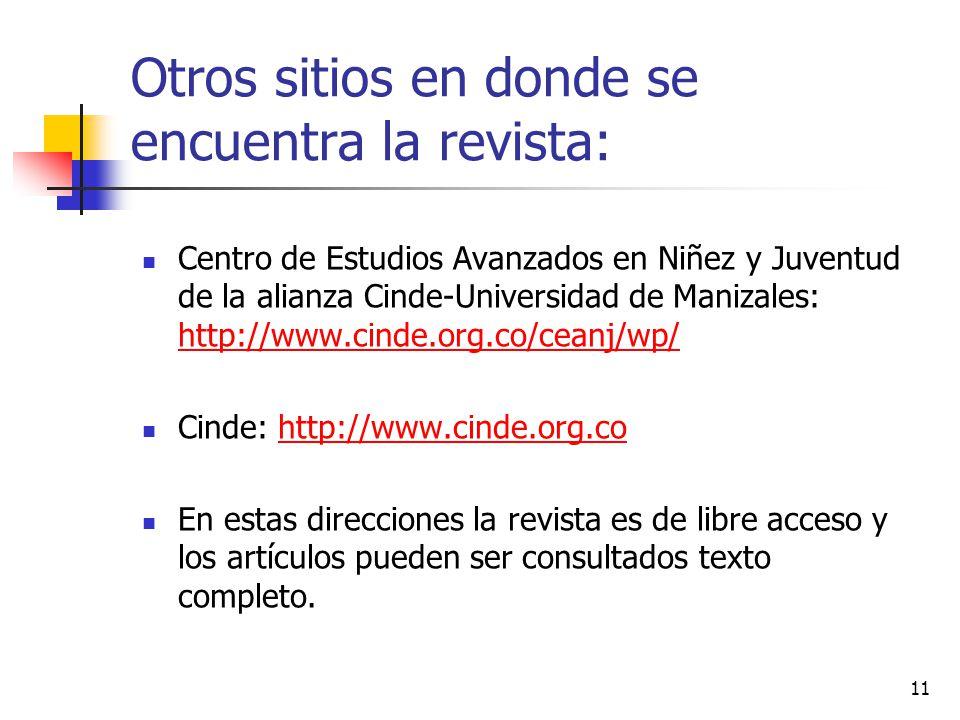 11 Otros sitios en donde se encuentra la revista: Centro de Estudios Avanzados en Niñez y Juventud de la alianza Cinde-Universidad de Manizales: http: