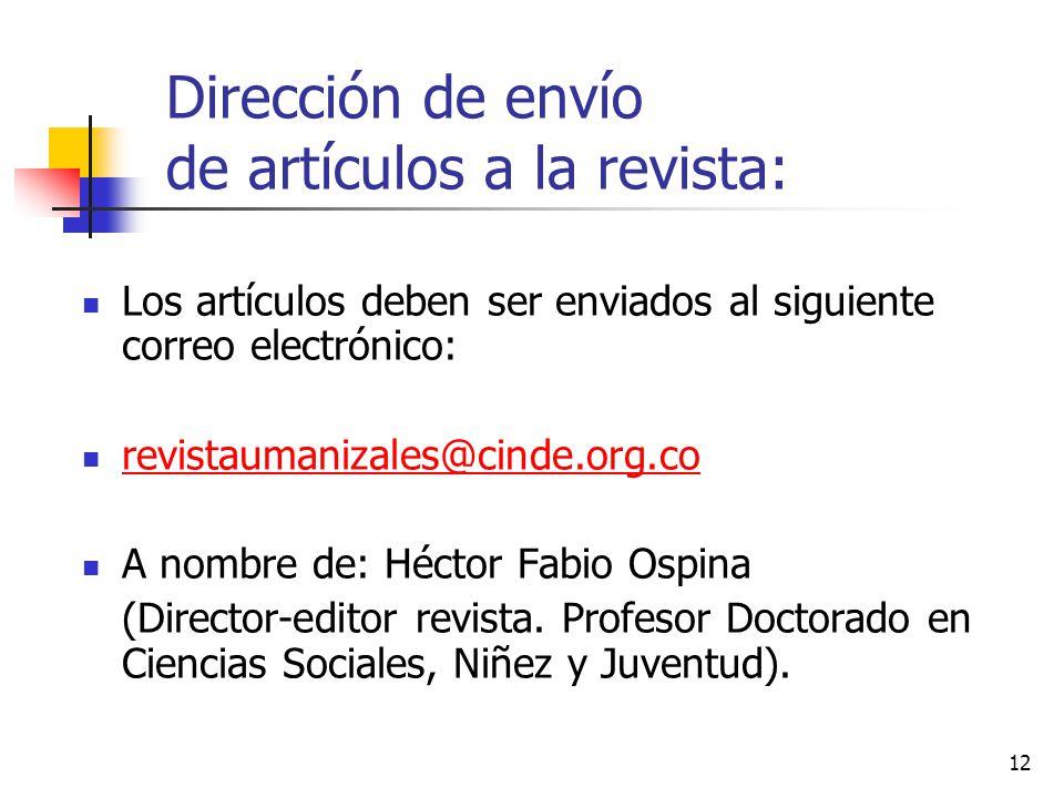 12 Dirección de envío de artículos a la revista: Los artículos deben ser enviados al siguiente correo electrónico: revistaumanizales@cinde.org.co A no