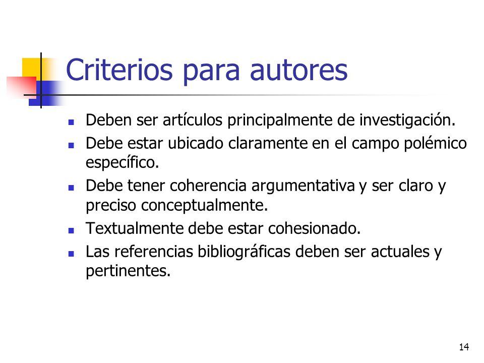 Criterios para autores Deben ser artículos principalmente de investigación. Debe estar ubicado claramente en el campo polémico específico. Debe tener