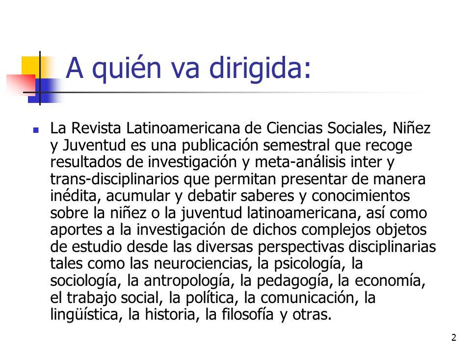 2 A quién va dirigida: La Revista Latinoamericana de Ciencias Sociales, Niñez y Juventud es una publicación semestral que recoge resultados de investi