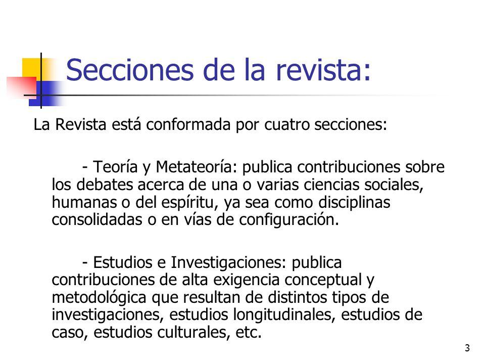 3 Secciones de la revista: La Revista está conformada por cuatro secciones: - Teoría y Metateoría: publica contribuciones sobre los debates acerca de