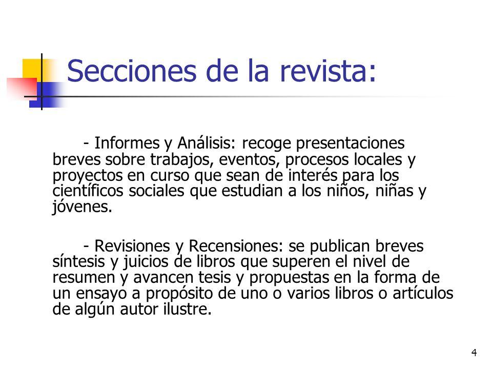 4 Secciones de la revista: - Informes y Análisis: recoge presentaciones breves sobre trabajos, eventos, procesos locales y proyectos en curso que sean