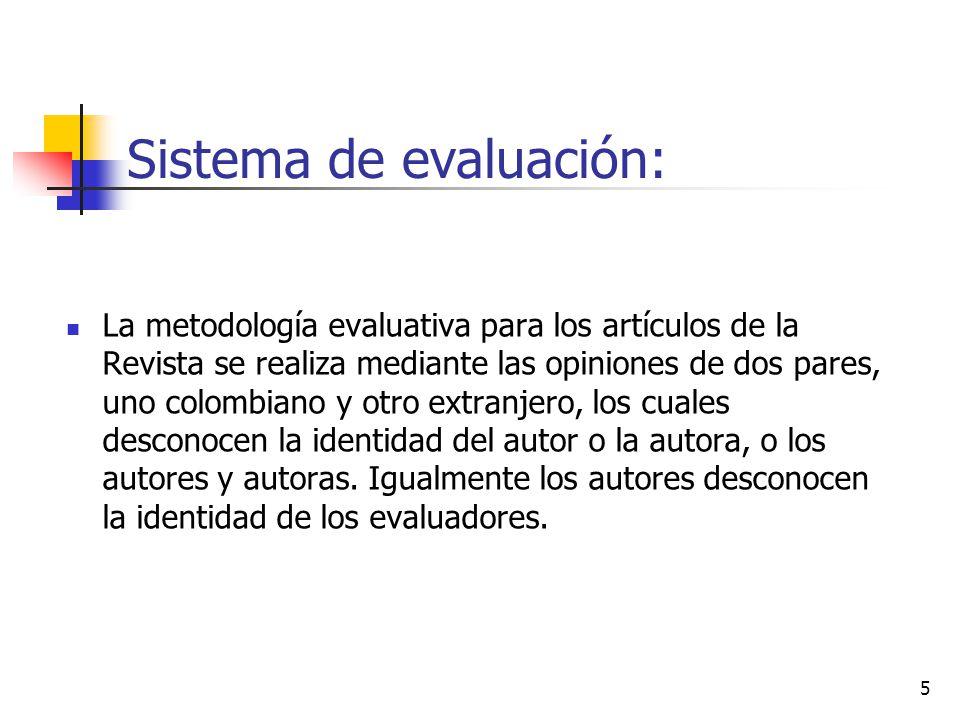 5 Sistema de evaluación: La metodología evaluativa para los artículos de la Revista se realiza mediante las opiniones de dos pares, uno colombiano y o