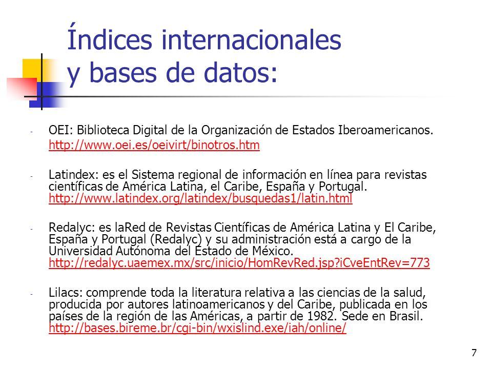 7 Índices internacionales y bases de datos: - OEI: Biblioteca Digital de la Organización de Estados Iberoamericanos. http://www.oei.es/oeivirt/binotro