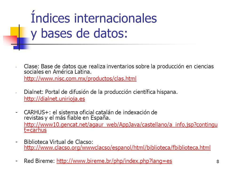 Índices internacionales y bases de datos: ULRICHS www.ulrichsweb.com/ IRESIE http://iresie.unam.mx/ COMPLUDOC http://europa.sim.ucm.es/compludoc/GetSumario?r=/S/S/1692715X.