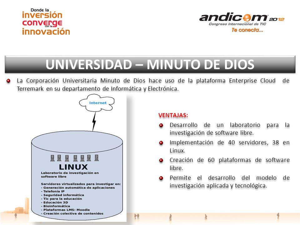 UNIVERSIDAD – MINUTO DE DIOS La Corporación Universitaria Minuto de Dios hace uso de la plataforma Enterprise Cloud de Terremark en su departamento de