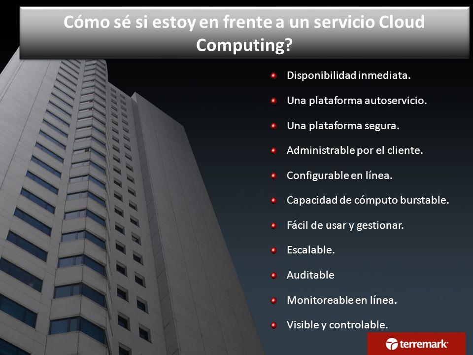 Cómo sé si estoy en frente a un servicio Cloud Computing? Disponibilidad inmediata. Una plataforma autoservicio. Una plataforma segura. Administrable