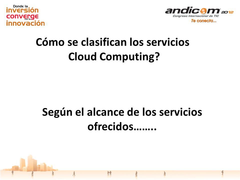 Según el alcance de los servicios ofrecidos…….. Cómo se clasifican los servicios Cloud Computing?