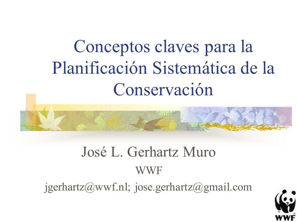 Conceptos claves para la Planificación Sistemática de la Conservación José L. Gerhartz Muro WWF jgerhartz@wwf.nl; jose.gerhartz@gmail.com