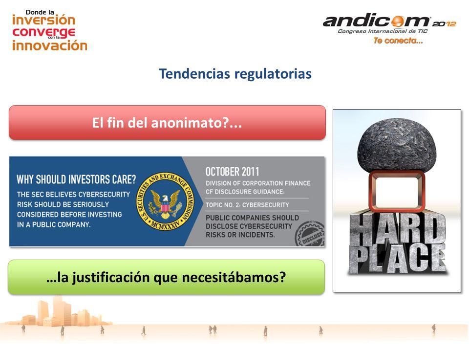 Tendencias regulatorias El fin del anonimato?... …la justificación que necesitábamos?